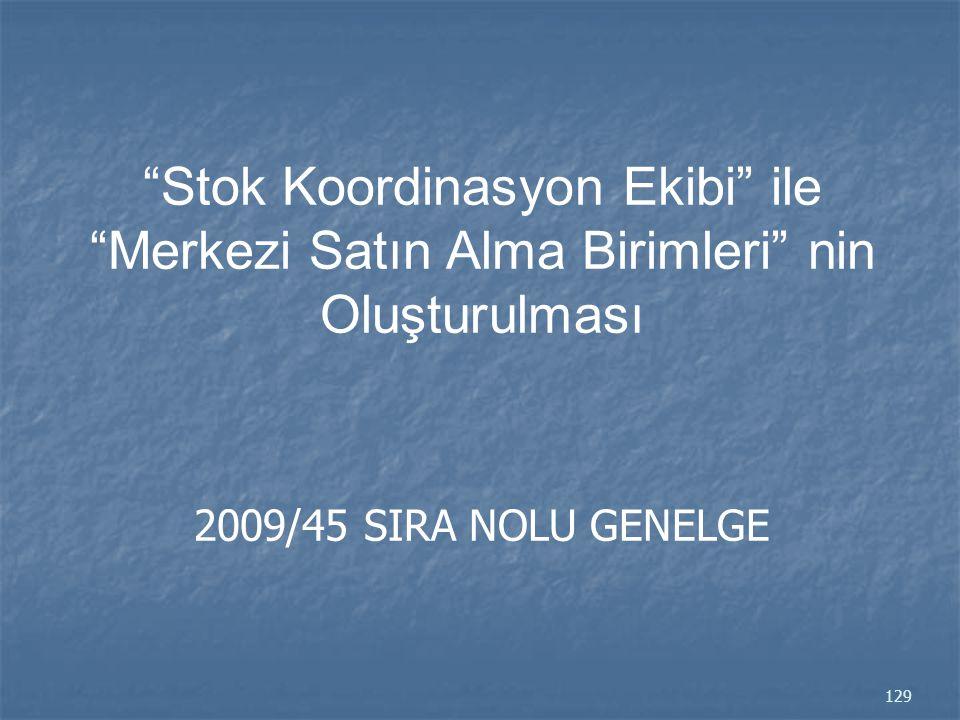 Stok Koordinasyon Ekibi ile Merkezi Satın Alma Birimleri nin Oluşturulması 2009/45 SIRA NOLU GENELGE 129