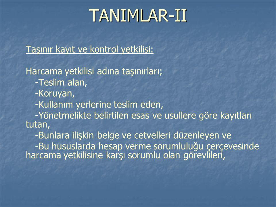 TANIMLAR-II Taşınır kayıt ve kontrol yetkilisi: Harcama yetkilisi adına taşınırları; -Teslim alan, -Koruyan, -Kullanım yerlerine teslim eden, -Yönetme
