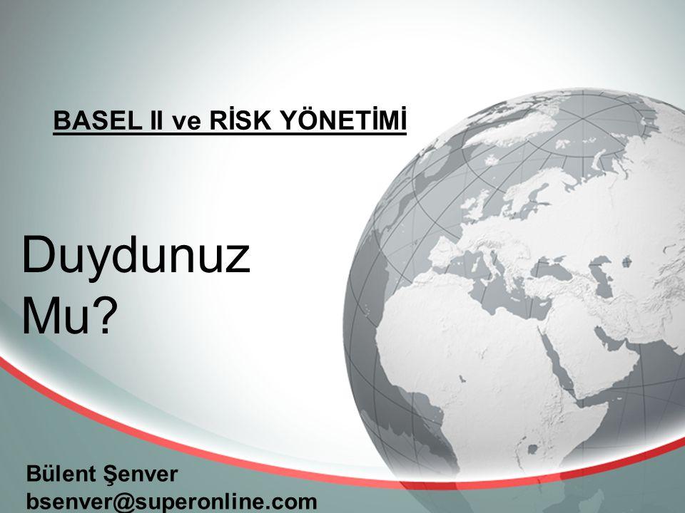 BASEL II ve RİSK YÖNETİMİ Bülent Şenver bsenver@superonline.com Duydunuz Mu?