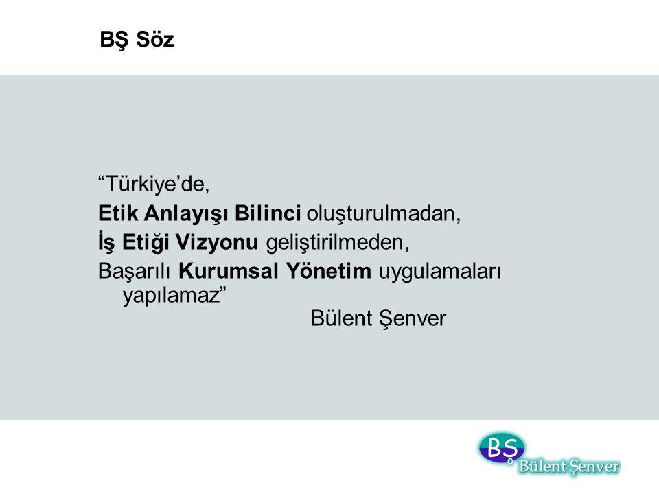 """BŞ Söz """"Türkiye'de, Etik Anlayışı Bilinci oluşturulmadan, İş Etiği Vizyonu geliştirilmeden, Başarılı Kurumsal Yönetim uygulamaları yapılamaz"""" Bülent Ş"""