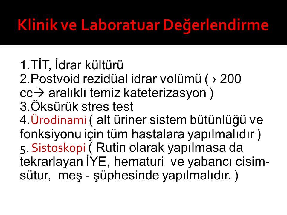 1.TİT, İdrar kültürü 2.Postvoid rezidüal idrar volümü ( › 200 cc  aralıklı temiz kateterizasyon ) 3.Öksürük stres test 4. Ürodinami ( alt üriner sist