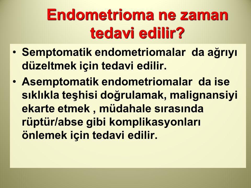 Endometrioma ne zaman tedavi edilir? Semptomatik endometriomalar da ağrıyı düzeltmek için tedavi edilir. Asemptomatik endometriomalar da ise sıklıkla