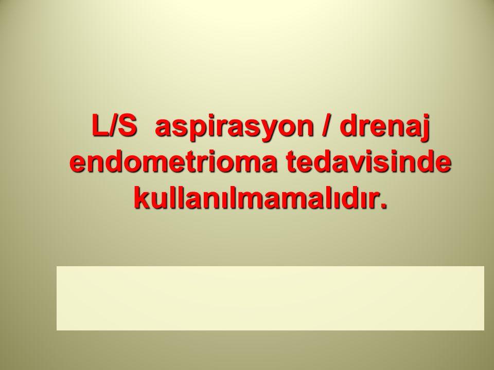 L/S aspirasyon / drenaj endometrioma tedavisinde kullanılmamalıdır.