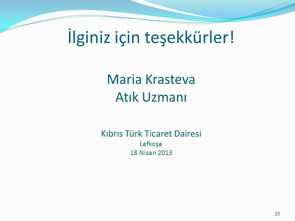 İlginiz için teşekkürler! Maria Krasteva Atık Uzmanı Kıbrıs Türk Ticaret Dairesi Lefkoşa 18 Nisan 2013 26