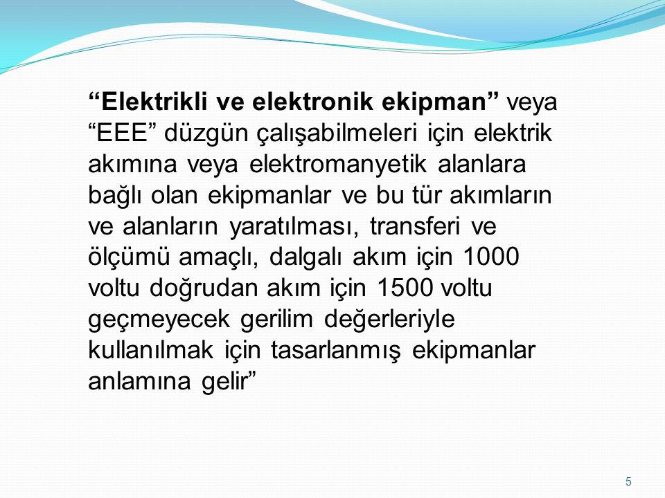 """5 """"Elektrikli ve elektronik ekipman"""" veya """"EEE"""" düzgün çalışabilmeleri için elektrik akımına veya elektromanyetik alanlara bağlı olan ekipmanlar ve bu"""