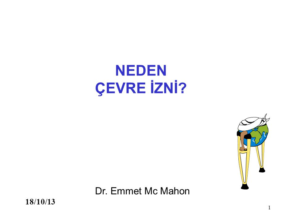 1 Dr. Emmet Mc Mahon 18/10/13 NEDEN ÇEVRE İZNİ