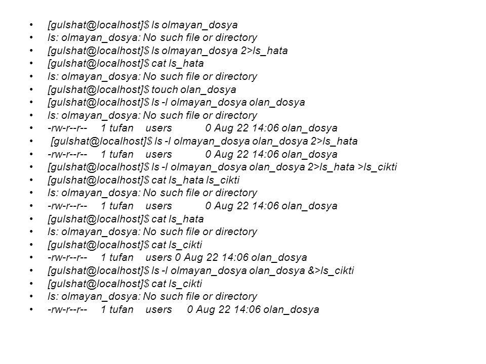 [gulshat@localhost]$ ls olmayan_dosya ls: olmayan_dosya: No such file or directory [gulshat@localhost]$ ls olmayan_dosya 2>ls_hata [gulshat@localhost]