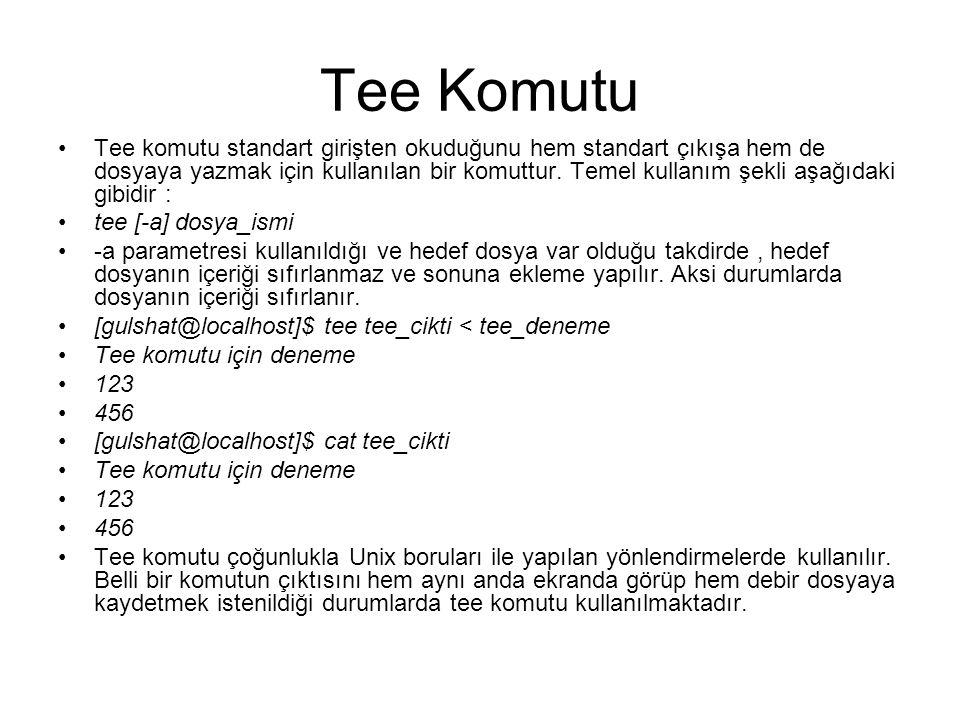 Tee Komutu Tee komutu standart girişten okuduğunu hem standart çıkışa hem de dosyaya yazmak için kullanılan bir komuttur. Temel kullanım şekli aşağıda