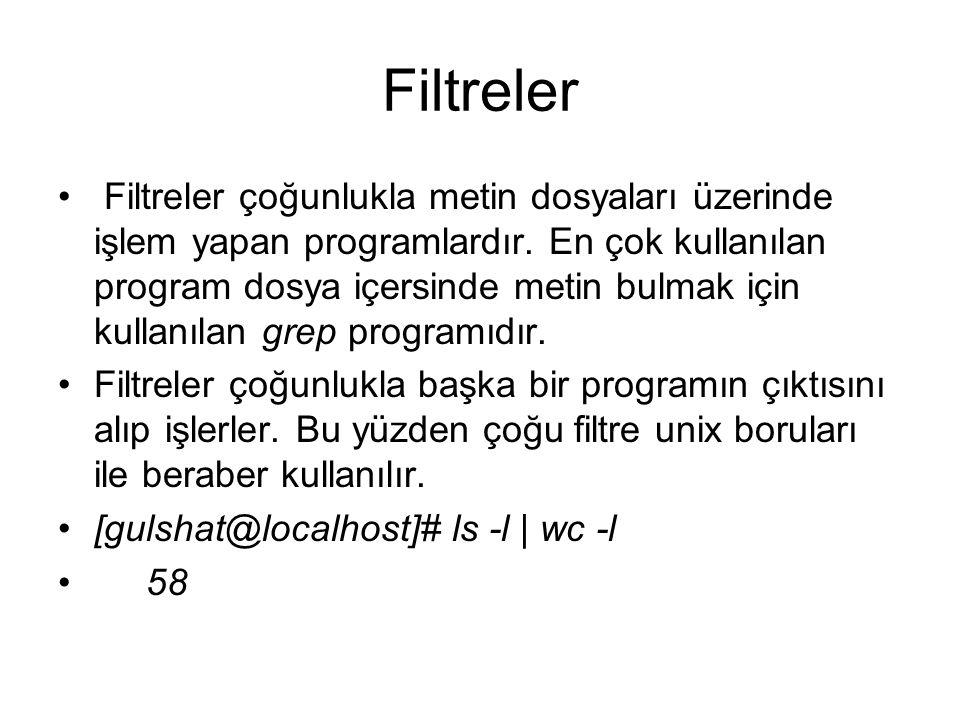 Filtreler Filtreler çoğunlukla metin dosyaları üzerinde işlem yapan programlardır. En çok kullanılan program dosya içersinde metin bulmak için kullanı