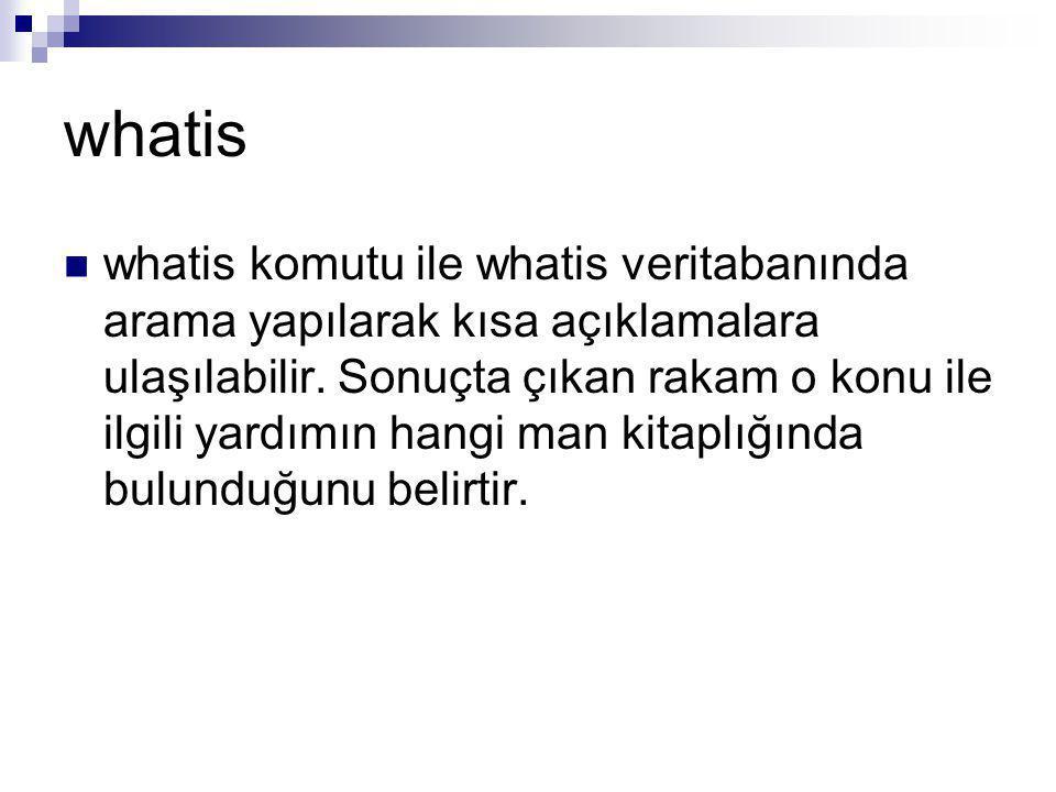 whatis whatis komutu ile whatis veritabanında arama yapılarak kısa açıklamalara ulaşılabilir.