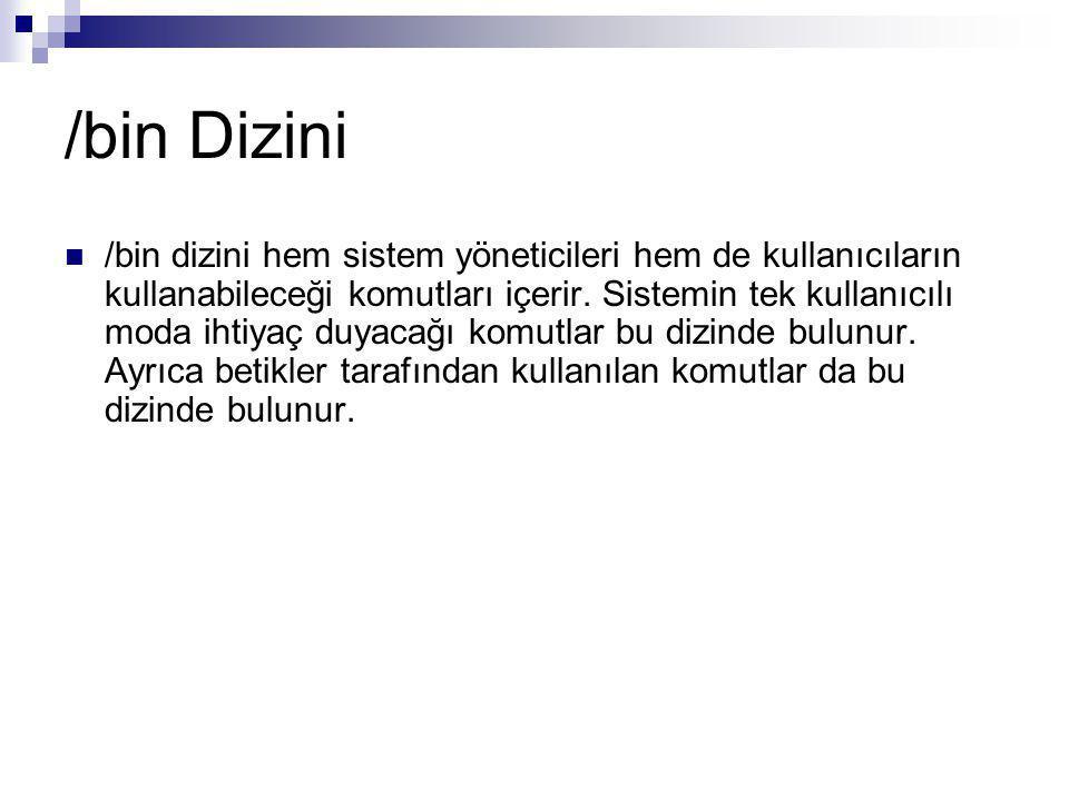 /bin Dizini /bin dizini hem sistem yöneticileri hem de kullanıcıların kullanabileceği komutları içerir.