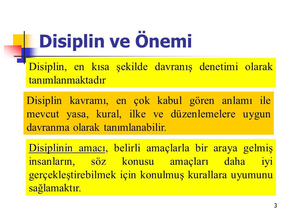 3 Disiplin ve Önemi Disiplin, en kısa şekilde davranış denetimi olarak tanımlanmaktadır Disiplin kavramı, en çok kabul gören anlamı ile mevcut yasa, kural, ilke ve düzenlemelere uygun davranma olarak tanımlanabilir.