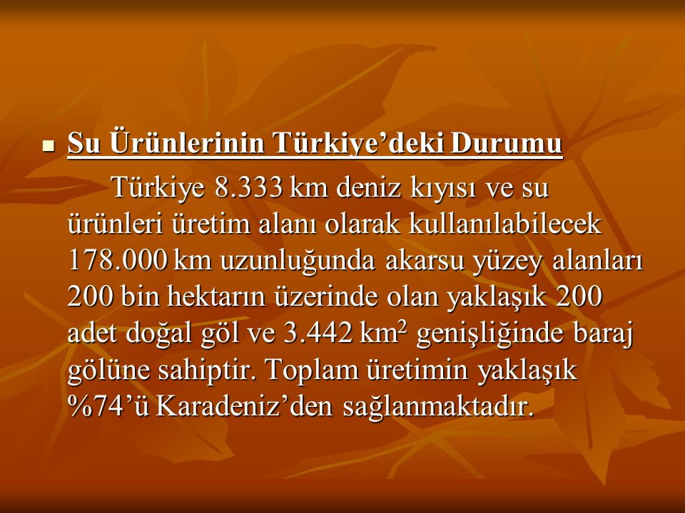Su Ürünlerinin Türkiye'deki Durumu Su Ürünlerinin Türkiye'deki Durumu Türkiye 8.333 km deniz kıyısı ve su ürünleri üretim alanı olarak kullanılabilece