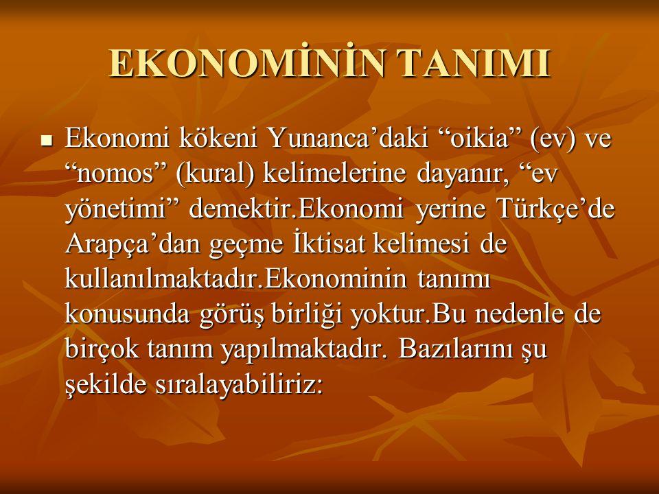 """EKONOMİNİN TANIMI Ekonomi kökeni Yunanca'daki """"oikia"""" (ev) ve """"nomos"""" (kural) kelimelerine dayanır, """"ev yönetimi"""" demektir.Ekonomi yerine Türkçe'de Ar"""
