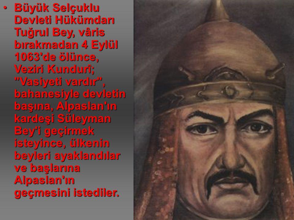 Büyük Selçuklu Devleti Hükümdarı Tuğrul Bey, vâris bırakmadan 4 Eylül 1063'de ölünce, Veziri Kundurî;