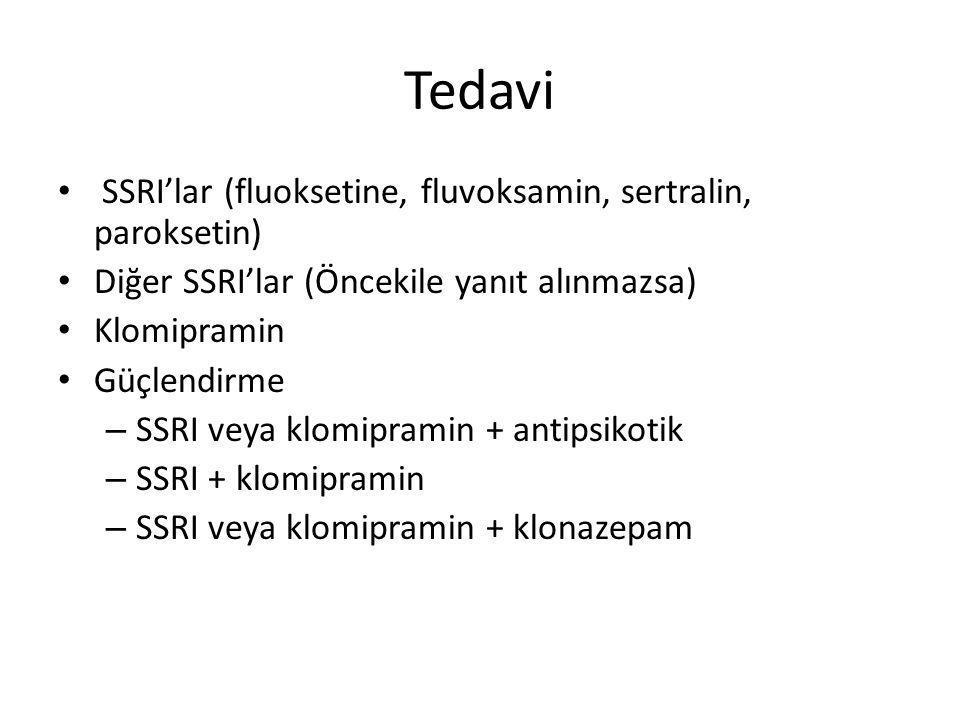 Tedavi SSRI'lar (fluoksetine, fluvoksamin, sertralin, paroksetin) Diğer SSRI'lar (Öncekile yanıt alınmazsa) Klomipramin Güçlendirme – SSRI veya klomipramin + antipsikotik – SSRI + klomipramin – SSRI veya klomipramin + klonazepam