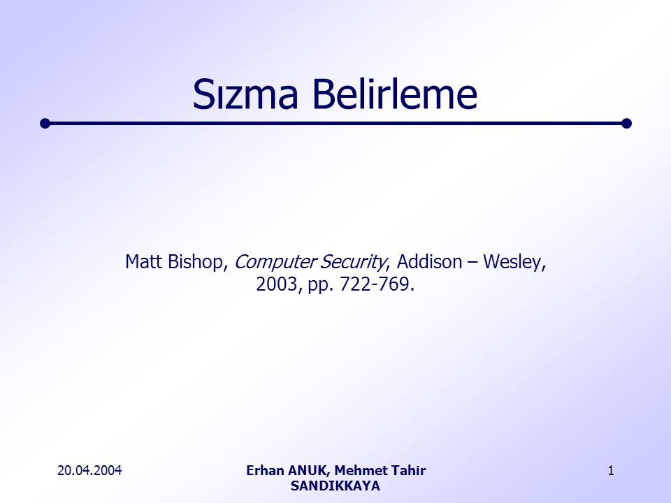 20.04.2004Erhan ANUK, Mehmet Tahir SANDIKKAYA 1 Matt Bishop, Computer Security, Addison – Wesley, 2003, pp.