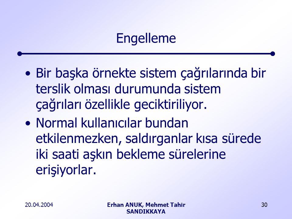 20.04.2004Erhan ANUK, Mehmet Tahir SANDIKKAYA 30 Engelleme Bir başka örnekte sistem çağrılarında bir terslik olması durumunda sistem çağrıları özellikle geciktiriliyor.