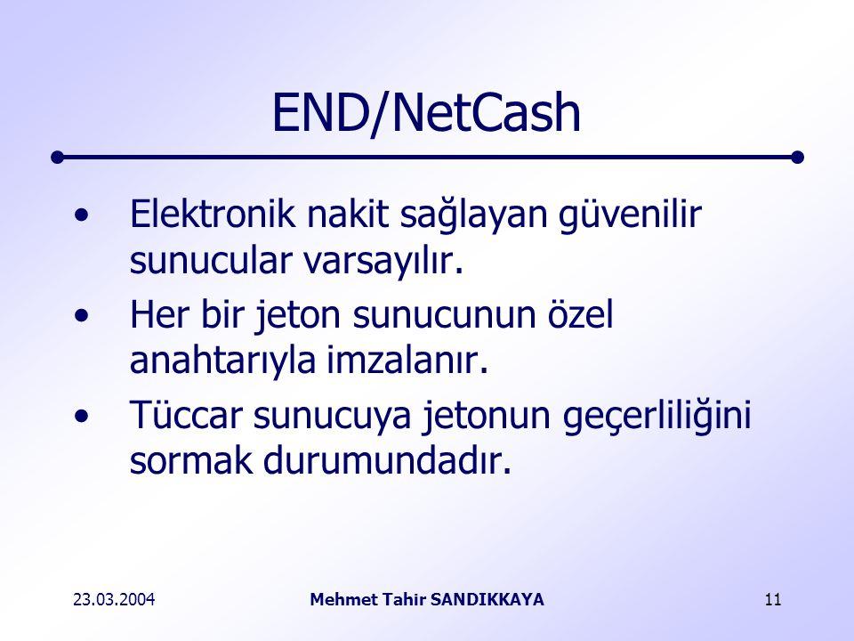 23.03.2004Mehmet Tahir SANDIKKAYA11 END/NetCash Elektronik nakit sağlayan güvenilir sunucular varsayılır.