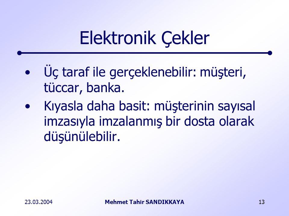 23.03.2004Mehmet Tahir SANDIKKAYA13 Elektronik Çekler Üç taraf ile gerçeklenebilir: müşteri, tüccar, banka.