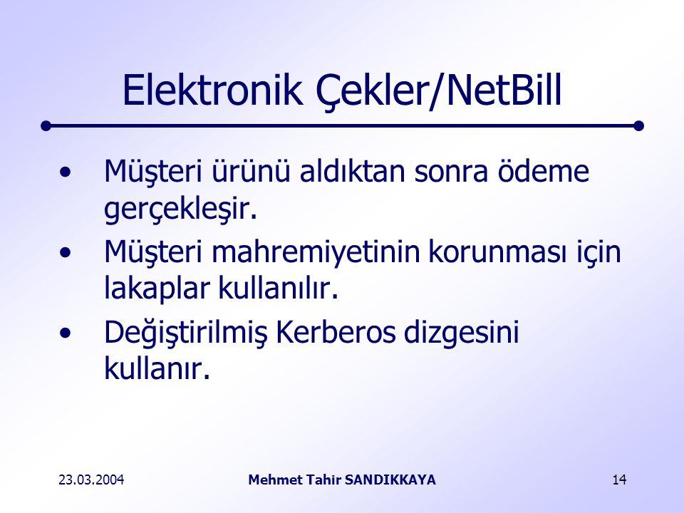 23.03.2004Mehmet Tahir SANDIKKAYA14 Elektronik Çekler/NetBill Müşteri ürünü aldıktan sonra ödeme gerçekleşir.