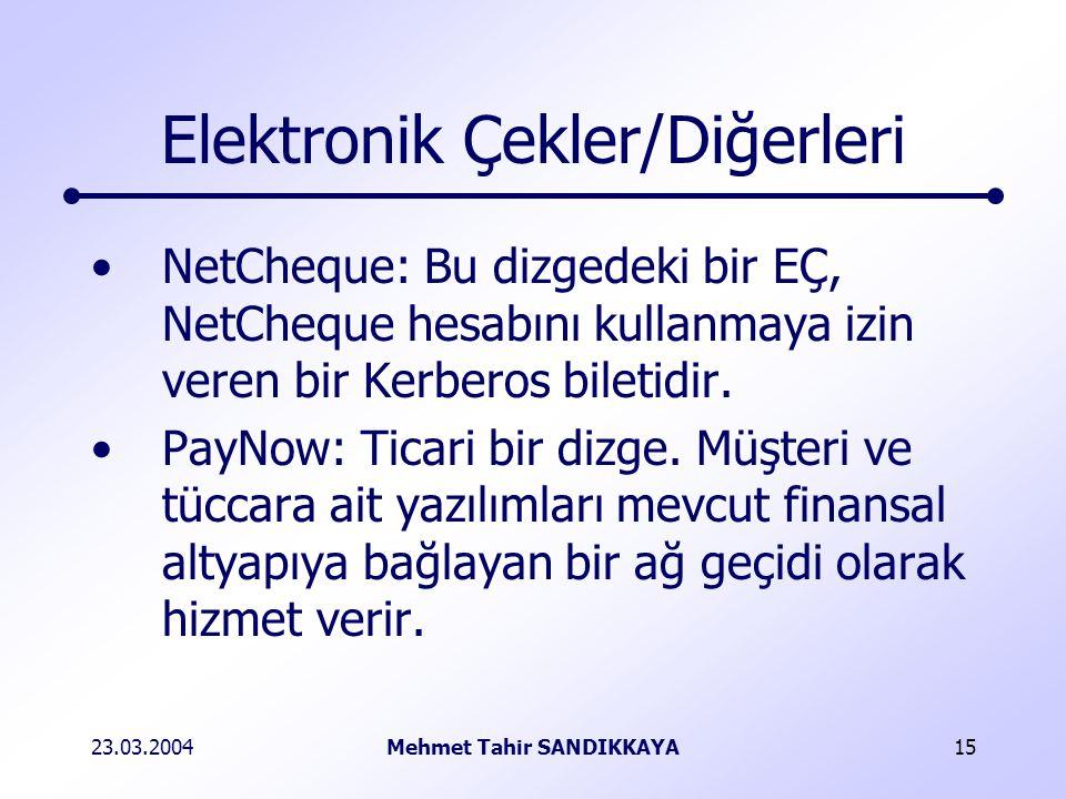23.03.2004Mehmet Tahir SANDIKKAYA15 Elektronik Çekler/Diğerleri NetCheque: Bu dizgedeki bir EÇ, NetCheque hesabını kullanmaya izin veren bir Kerberos biletidir.