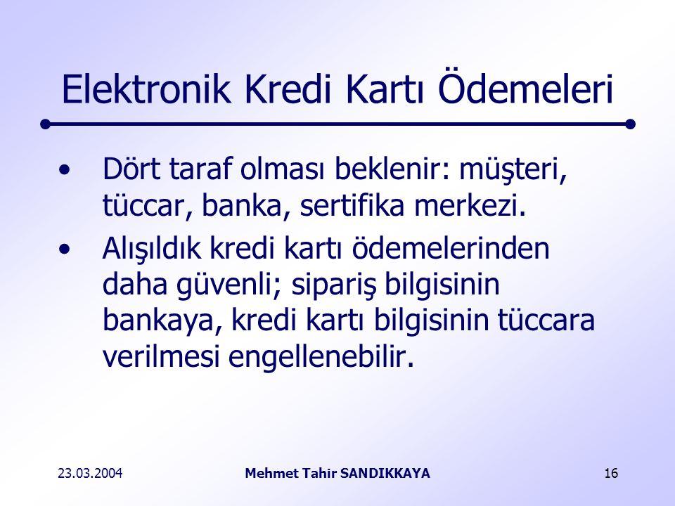 23.03.2004Mehmet Tahir SANDIKKAYA16 Elektronik Kredi Kartı Ödemeleri Dört taraf olması beklenir: müşteri, tüccar, banka, sertifika merkezi.