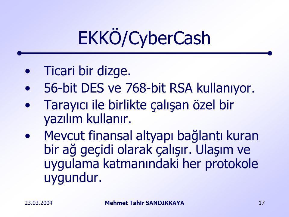 23.03.2004Mehmet Tahir SANDIKKAYA17 EKKÖ/CyberCash Ticari bir dizge.
