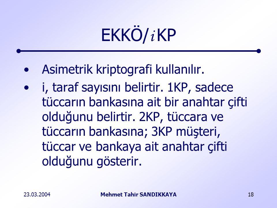 23.03.2004Mehmet Tahir SANDIKKAYA18 EKKÖ/ i KP Asimetrik kriptografi kullanılır.