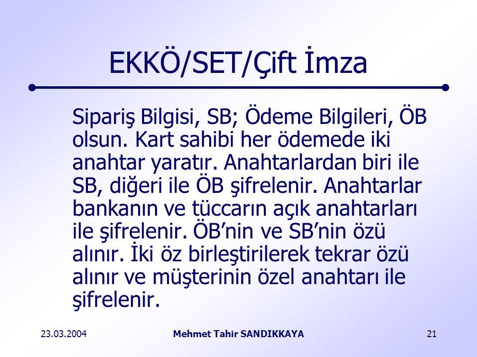23.03.2004Mehmet Tahir SANDIKKAYA21 EKKÖ/SET/Çift İmza Sipariş Bilgisi, SB; Ödeme Bilgileri, ÖB olsun.