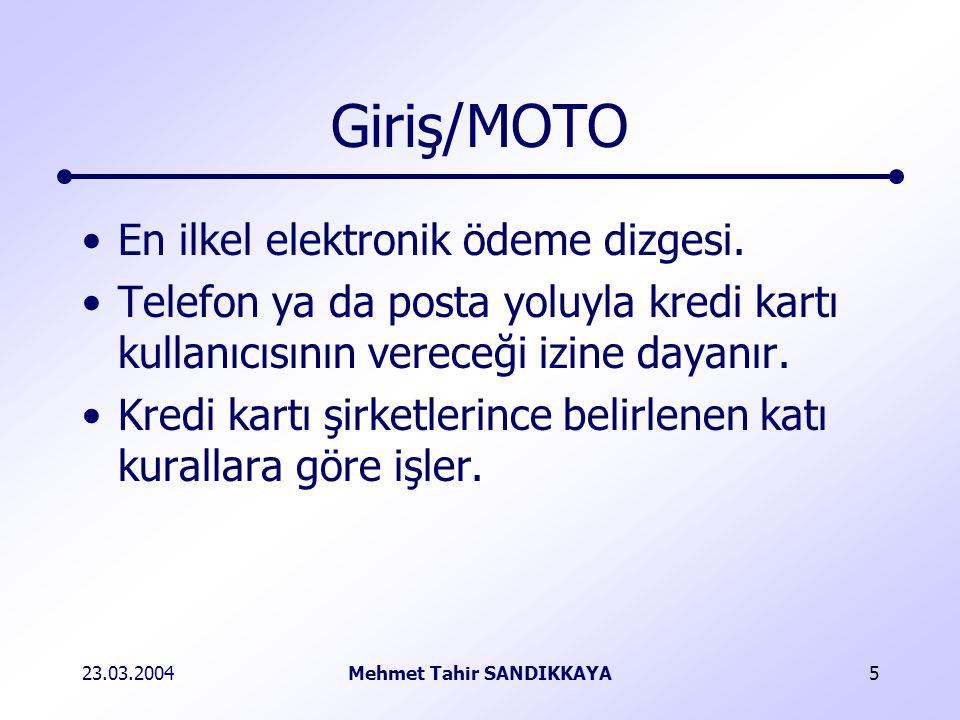 23.03.2004Mehmet Tahir SANDIKKAYA5 Giriş/MOTO En ilkel elektronik ödeme dizgesi.