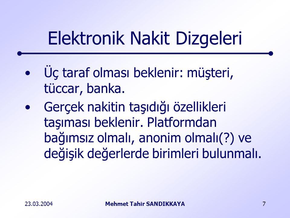 23.03.2004Mehmet Tahir SANDIKKAYA7 Elektronik Nakit Dizgeleri Üç taraf olması beklenir: müşteri, tüccar, banka.