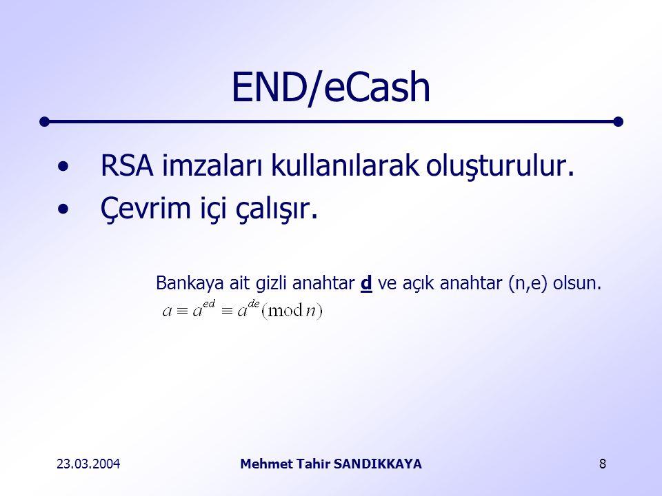 23.03.2004Mehmet Tahir SANDIKKAYA8 END/eCash RSA imzaları kullanılarak oluşturulur.