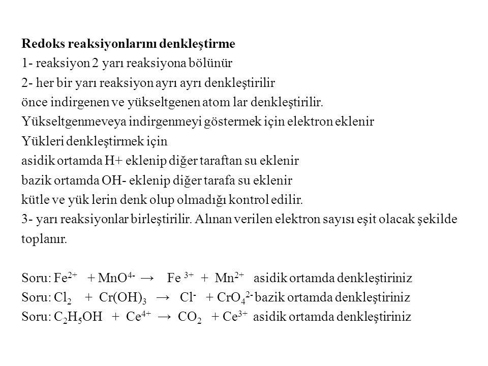 Redoks reaksiyonlarını denkleştirme 1- reaksiyon 2 yarı reaksiyona bölünür 2- her bir yarı reaksiyon ayrı ayrı denkleştirilir önce indirgenen ve yükse