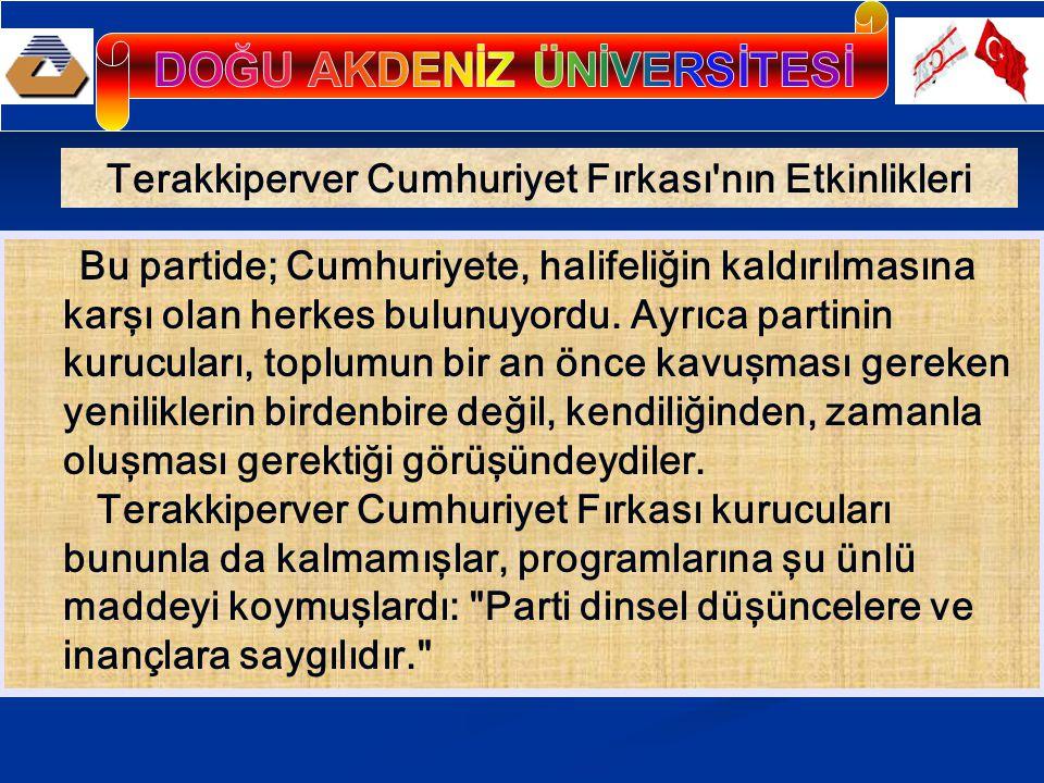 Terakkiperver Cumhuriyet Fırkası'nın Etkinlikleri Bu partide; Cumhuriyete, halifeliğin kaldırılmasına karşı olan herkes bulunuyordu. Ayrıca partinin k