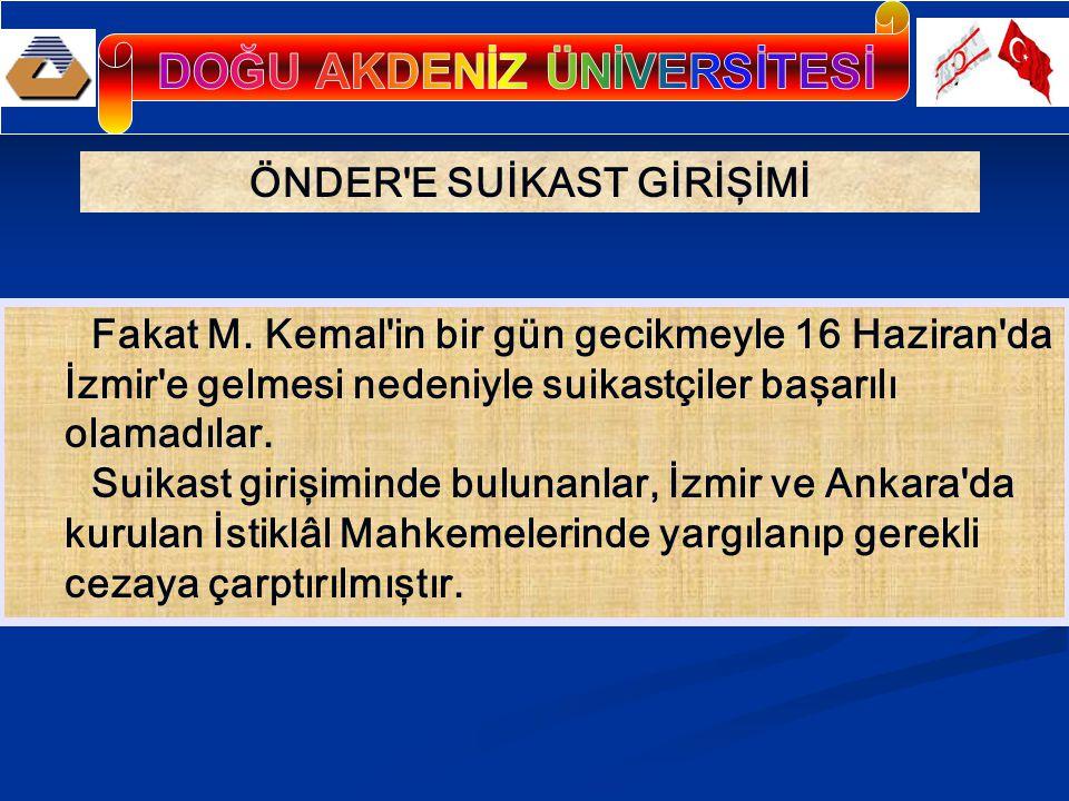 ÖNDER'E SUİKAST GİRİŞİMİ Fakat M. Kemal'in bir gün gecikmeyle 16 Haziran'da İzmir'e gelmesi nedeniyle suikastçiler başarılı olamadılar. Suikast girişi