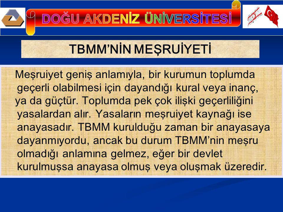 TBMM'NİN MEŞRUTİYETİ TBMM de kurulduktan kısa bir süre sonra bu nedenle ulus tarafından tanınmıştır.