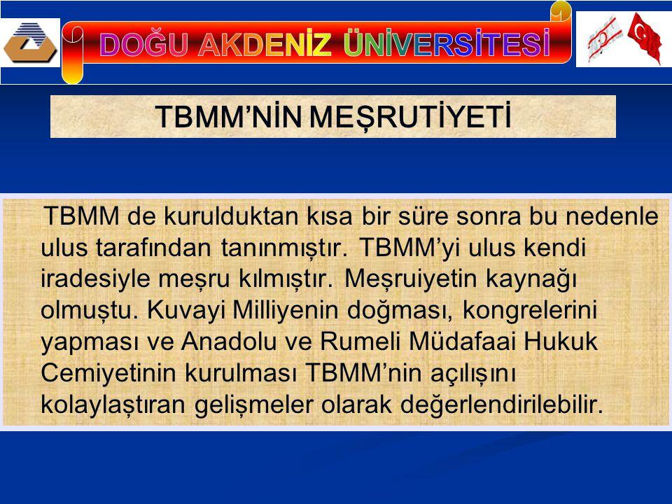 TBMM'NİN YAPISI Pek çok kişi, hatta Mustafa Kemal Paşa'nın bazı arkadaşları bile TBMM'yi geçici görüyorlardı.