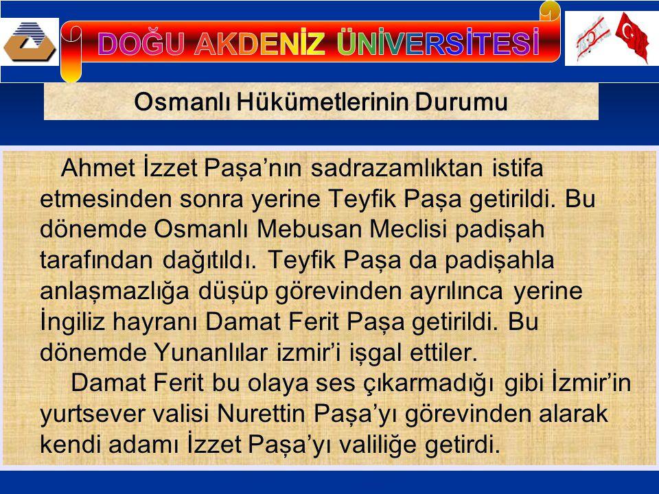 Osmanlı Hükümetlerinin Durumu Ahmet İzzet Paşa'nın sadrazamlıktan istifa etmesinden sonra yerine Teyfik Paşa getirildi. Bu dönemde Osmanlı Mebusan Mec