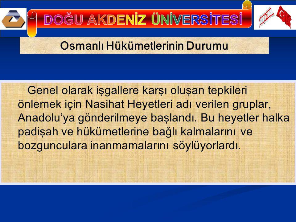 Osmanlı Hükümetlerinin Durumu Genel olarak işgallere karşı oluşan tepkileri önlemek için Nasihat Heyetleri adı verilen gruplar, Anadolu'ya gönderilmey