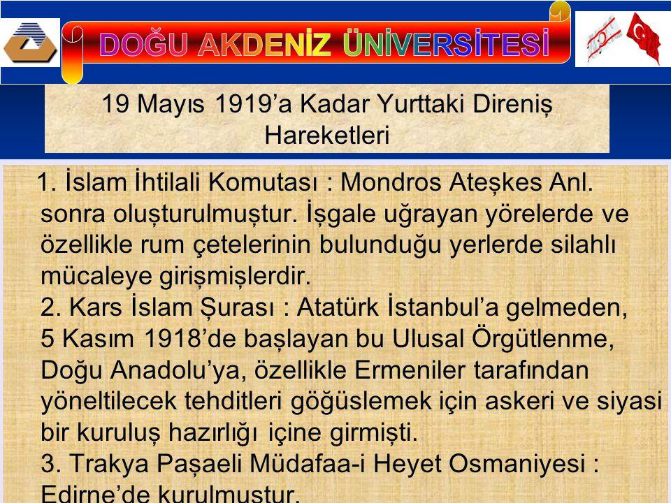 19 Mayıs 1919'a Kadar Yurttaki Direniş Hareketleri 1. İslam İhtilali Komutası : Mondros Ateşkes Anl. sonra oluşturulmuştur. İşgale uğrayan yörelerde v