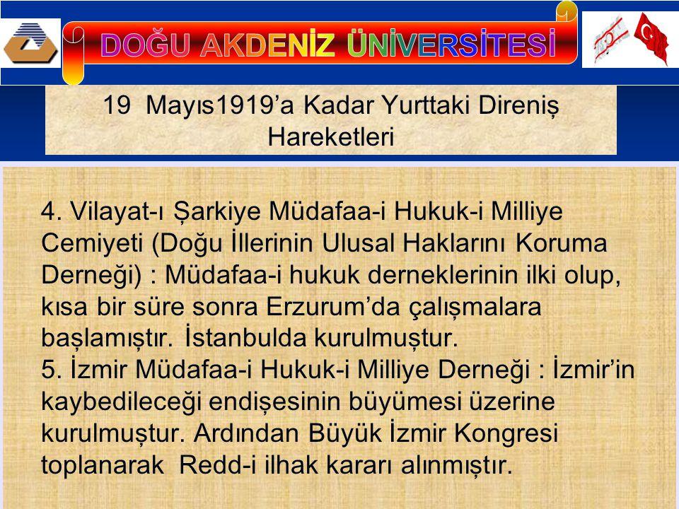 19 Mayıs1919'a Kadar Yurttaki Direniş Hareketleri 4. Vilayat-ı Şarkiye Müdafaa-i Hukuk-i Milliye Cemiyeti (Doğu İllerinin Ulusal Haklarını Koruma Dern