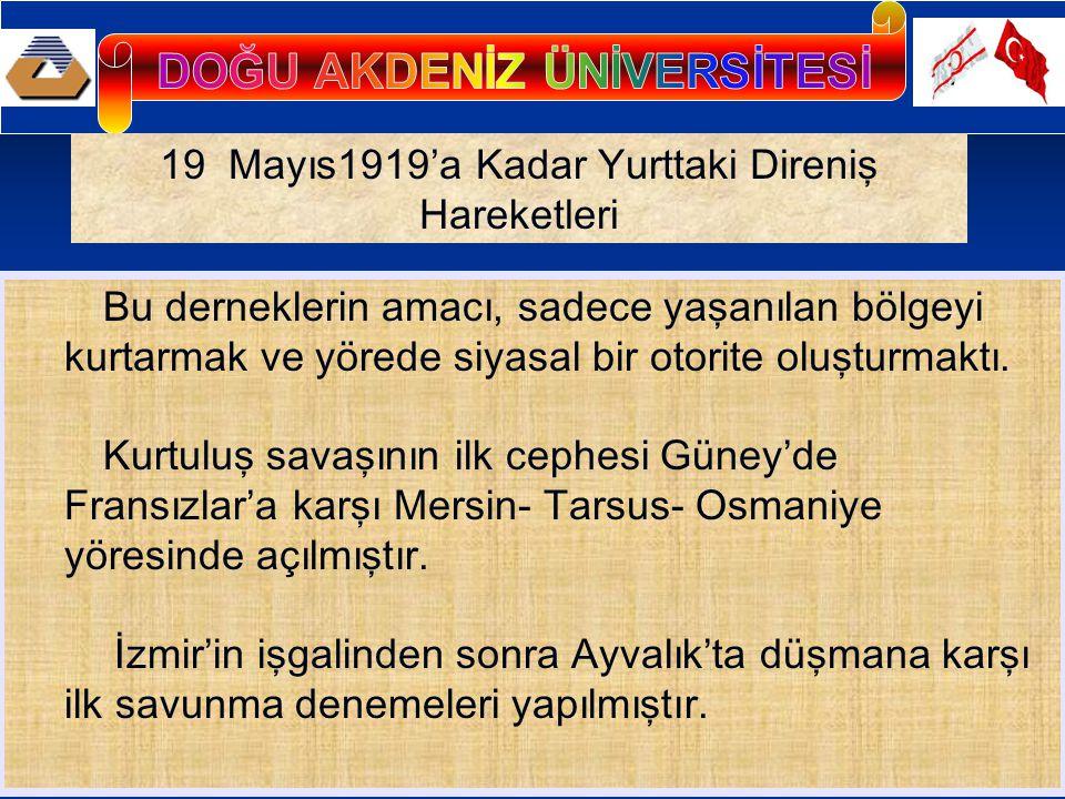19 Mayıs1919'a Kadar Yurttaki Direniş Hareketleri Bu derneklerin amacı, sadece yaşanılan bölgeyi kurtarmak ve yörede siyasal bir otorite oluşturmaktı.