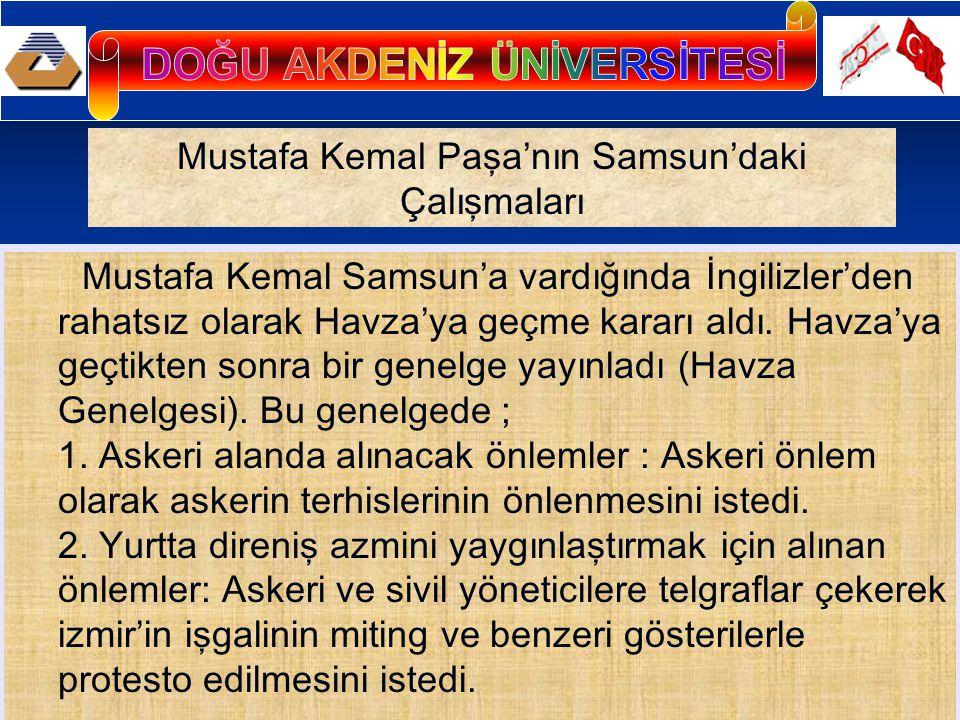 Mustafa Kemal Samsun'a vardığında İngilizler'den rahatsız olarak Havza'ya geçme kararı aldı. Havza'ya geçtikten sonra bir genelge yayınladı (Havza Gen