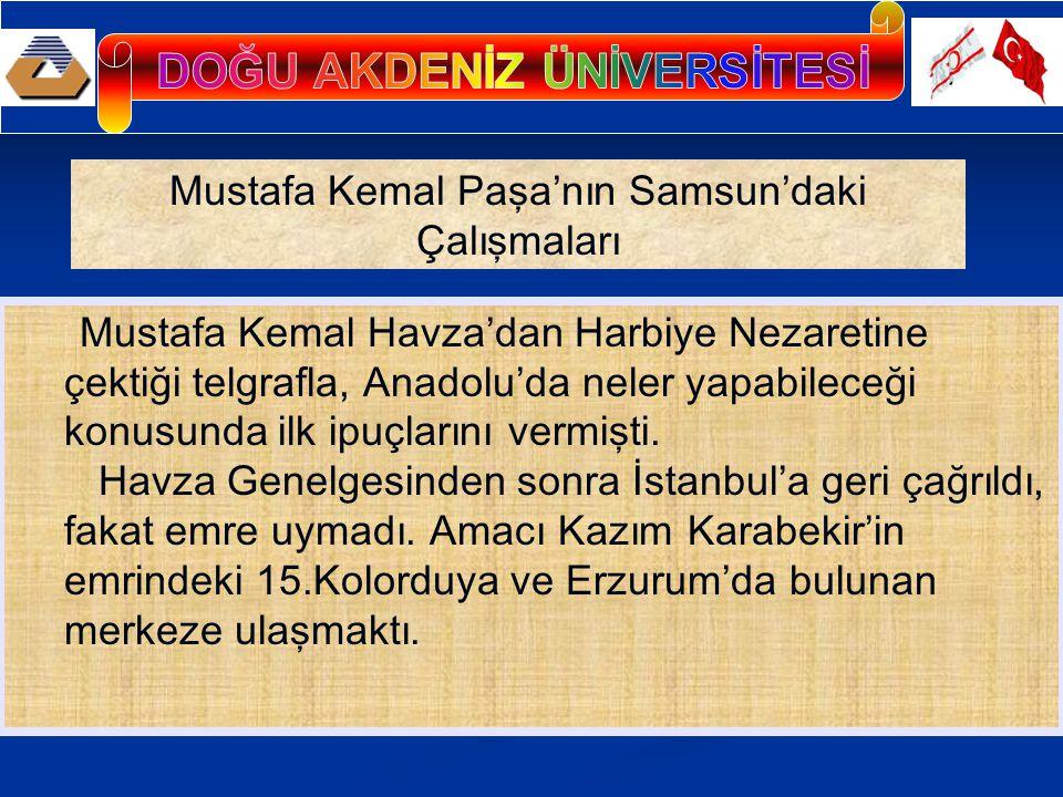 Mustafa Kemal Havza'dan Harbiye Nezaretine çektiği telgrafla, Anadolu'da neler yapabileceği konusunda ilk ipuçlarını vermişti. Havza Genelgesinden son