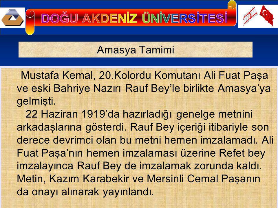 Mustafa Kemal, 20.Kolordu Komutanı Ali Fuat Paşa ve eski Bahriye Nazırı Rauf Bey'le birlikte Amasya'ya gelmişti. 22 Haziran 1919'da hazırladığı genelg