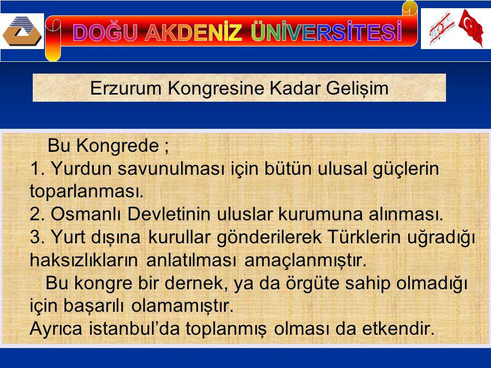 Bu Kongrede ; 1. Yurdun savunulması için bütün ulusal güçlerin toparlanması. 2. Osmanlı Devletinin uluslar kurumuna alınması. 3. Yurt dışına kurullar