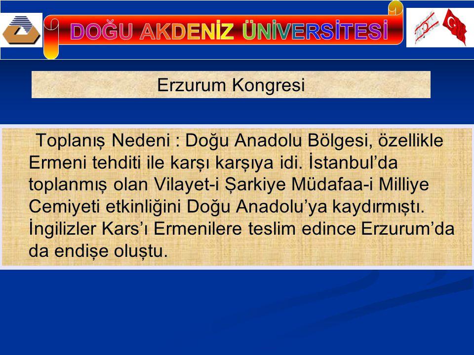 Toplanış Nedeni : Doğu Anadolu Bölgesi, özellikle Ermeni tehditi ile karşı karşıya idi. İstanbul'da toplanmış olan Vilayet-i Şarkiye Müdafaa-i Milliye