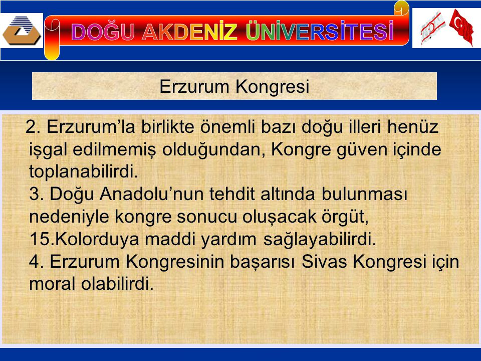 2. Erzurum'la birlikte önemli bazı doğu illeri henüz işgal edilmemiş olduğundan, Kongre güven içinde toplanabilirdi. 3. Doğu Anadolu'nun tehdit altınd