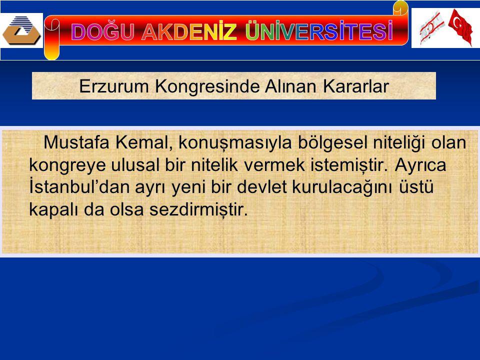 : Mustafa Kemal, konuşmasıyla bölgesel niteliği olan kongreye ulusal bir nitelik vermek istemiştir. Ayrıca İstanbul'dan ayrı yeni bir devlet kurulacağ